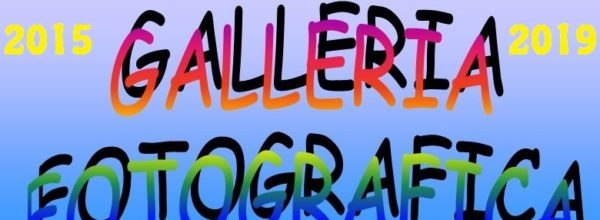 Galleria Fotografica 2015-2019